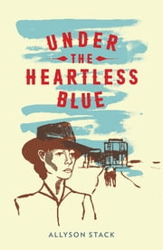 Under The Heartless Blue ebook by Allyson Stack