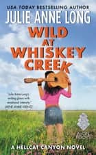Wild at Whiskey Creek - A Hellcat Canyon Novel ebook by Julie Anne Long