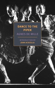 Dance to the Piper ebook by Joan Acocella, Agnes de Mille