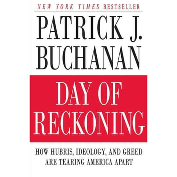 Day of Reckoning - How Hubris, Ideology, and Greed Are Tearing America Apart audiobook by Patrick J. Buchanan
