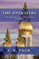 The Overseers ebook by C. A. Pack