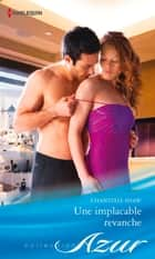 Une implacable revanche ebook by Chantelle Shaw