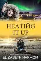 Heating It Up: A Red Hot Russians Novella ebook by Elizabeth Harmon