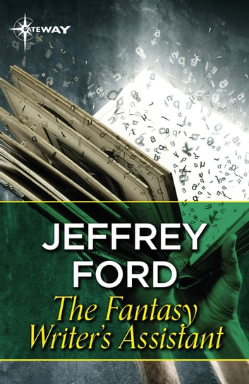 The Fantasy Writer's Assistant ebook by Jeffrey Ford