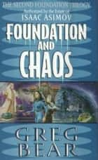 Foundation and Chaos - The Second Foundation Trilogy ebook by Greg Bear