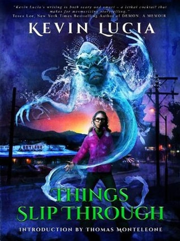 Things Slip Through - The Clifton Heights Saga ebook by Kevin Lucia