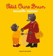 Petit Ours Brun accueille maman ebook by Claude Lebrun