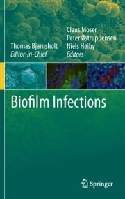 Biofilm Infections ebook by Peter Østrup Jensen,Claus Moser,Niels Høiby,Thomas Bjarnsholt