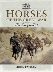 Horses of the Great War: The Story in Art ebook by Fairley, John