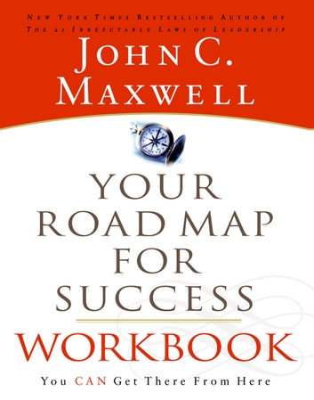 Your Road Map For Success Workbook - You Can Get There From Here eBook by John C. Maxwell