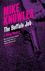 The Buffalo Job - A Wilson Mystery ebook by Mike Knowles