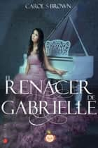 El renacer de Gabrielle ebook by Carol S. Brown
