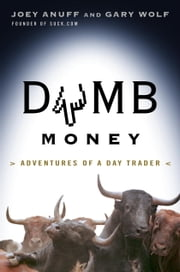 Dumb Money - Adventures of a Day Trader ebook by Gary Wolf,Joey Anuff