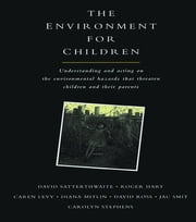The Environment for Children - Understanding and Acting on the Environmental Hazards That Threaten Children and Their Parents ebook by David Satterthwaite,et al
