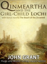 Qinmeartha and the Girl-Child LoChi - with bonus novella The Beach of the Drowned ebook by John Grant