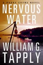 Nervous Water - A Brady Coyne Novel ebook by William G. Tapply