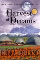 Harvest of Dreams - Book Three ebook by Debra Holland