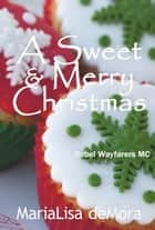 A Sweet & Merry Christmas ebook by MariaLisa deMora