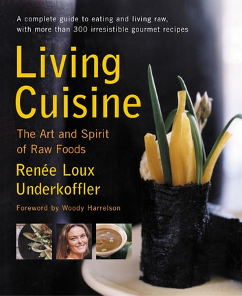 Living Cuisine - The Art of Spirit of Raw Foods ebook by Renee Loux Underkoffler
