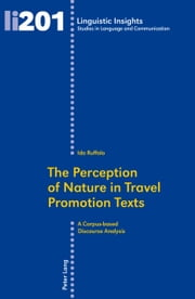 The Perception of Nature in Travel Promotion Texts - A Corpus-based Discourse Analysis ebook by Ida Ruffolo