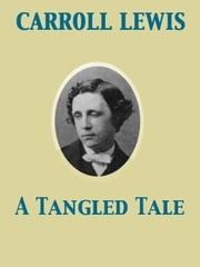 A Tangled Tale ebook by Lewis Carroll,Arthur Burdett Frost