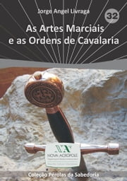 As artes marciais e as ordens de cavalaria ebook by Jorge Angel Livraga