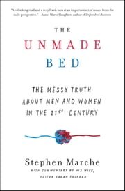 The Unmade Bed - The Messy Truth about Men and Women in the 21st Century ebook by Stephen Marche, Sarah Fulford