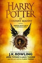 Harry Potter et l'Enfant Maudit - Parties Un et Deux - Le texte officiel de la production originale du West End (Londres) eBook by J.K. Rowling, John Tiffany, Jack Thorne,...