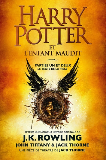 Harry Potter et l'Enfant Maudit - Parties Un et Deux - Le texte officiel de la production originale du West End (Londres) ebook by J.K. Rowling,John Tiffany,Jack Thorne