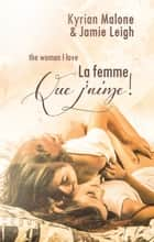 The woman I love (La femme que j'aime) | Nouvelle lesbienne ebook by Kyrian Malone, Jamie Leigh