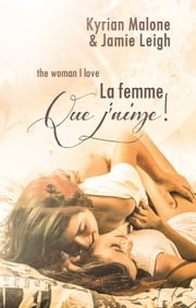 The woman I love (La femme que j'aime) | Nouvelle lesbienne ebook by Jamie Leigh, Kyrian Malone