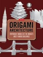 Origami Architecture (144 pages) - Papercraft Models of the World's Most Famous Buildings: Origami Book with 16 Projects & Downloadable Video Instructions ebook by (Artist) Yee