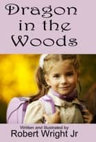 Dragon in the Woods ebook by Robert Wright Jr