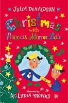 Christmas with Princess Mirror-Belle ebook by Julia Donaldson, Lydia Monks