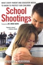 School Shootings: - What Every Parent and Educator Needs to Know to Protect Our Children ebook by Joseph A. Lieberman