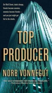 Top Producer - A Novel ebook by Norb Vonnegut