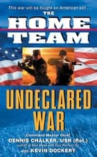 The Home Team: Undeclared War ebook by Dennis Chalker,Kevin Dockery