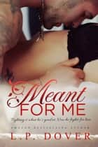 Meant for Me ebook by L.P. Dover