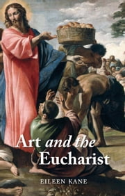 Art and the Eucharist ebook by Eileen Kane