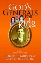 God's Generals for Kids/Evan Roberts ebook by Roberts Liardon, Olly Goldenberg
