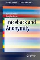 Traceback and Anonymity ebook by Xinyuan Wang, Douglas Reeves