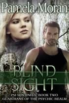 Blind Sight (PSI Sentinels: Book Two, Guardians of the Psychic Realm) ebook by Pamela Moran