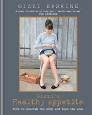 Gizzi's Healthy Appetite - Food to nourish the body and feed the soul ebook by Gizzi Erskine