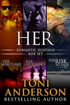 Her ~ Romantic Suspense Series Box Set: Volume I - Books 1-3 ebook by Toni Anderson