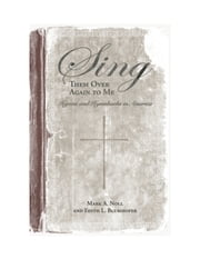 Sing Them Over Again to Me - Hymns and Hymnbooks in America ebook by Mark A. Noll,Edith L. Blumhofer,Mary Louise VanDyke,Candy Gunther Brown,John R. Tyson,Edith L. Blumhofer,Mark A. Noll,Mary G. De Jong,Dennis C. Dickerson,Susan V. Gallagher,Bruce D. Hindmarsh,Samuel J. Rogal,Heather D. Curtis