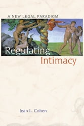 Regulating Intimacy - A New Legal Paradigm ebook by Jean L. Cohen