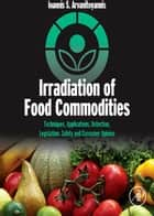 Irradiation of Food Commodities ebook by Ioannis S. Arvanitoyannis