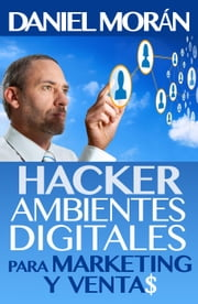 Hacker de Ambientes Digitales Para Marketing Y Ventas - Hacking de Marketing Digital ebook by Daniel Morán