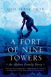 A Fort of Nine Towers - An Afghan Family Story ebook by Qais Akbar Omar