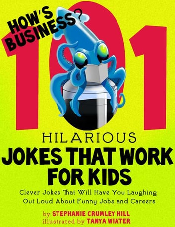 How's Business? 101 Hilarious Jokes That Work For Kids